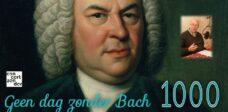 1000 keer Geen dag zonder Bach